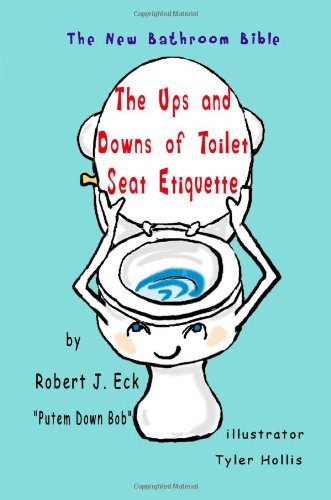 9781463503048: The Ups and Downs of Toilet Seat Etiquette: The New Bathroom Bible