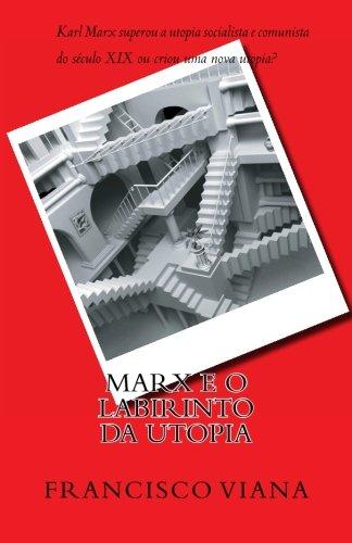 9781463503734: Marx e o Labirinto da Utopia: Karl Marx superou a utopia socialista e comunista do século XIX ou criou uma nova utopia? Viana oferece uma tese ... dialética da utopia. (Portuguese Edition)