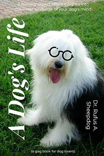 9781463505776: A Dog's Life: A leading expert offers insights into the inner workings of your dog's mind.