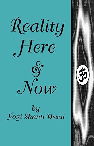 Reality Here and Now: Desai, Yogi Shanti