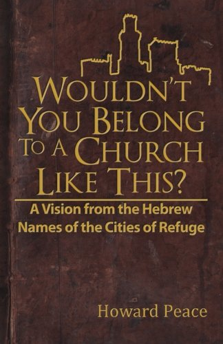 9781463508708: Wouldn't You Belong to a Church Like This?: A Vision from the Hebrew Names of the Cities of Refuge