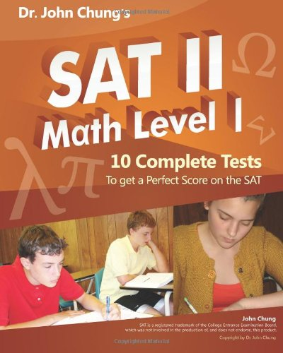 Dr. John Chung's SAT II Math Level 1: 10 Complete Tests designed for perfect score on the test...