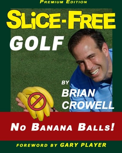 Slice-Free Golf Premium Edition: In 3 Easy Steps: Crowell, Brian A