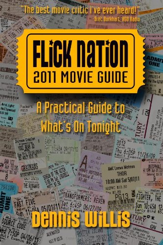 Flick Nation: 2011 Movie Guide: A Practical Guide to What's On Tonight: Willis, Dennis