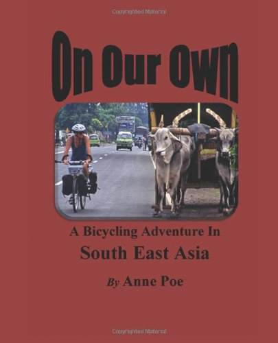 On Our Own: A Bicycling Adventure in South East Asia: Poe, Anne