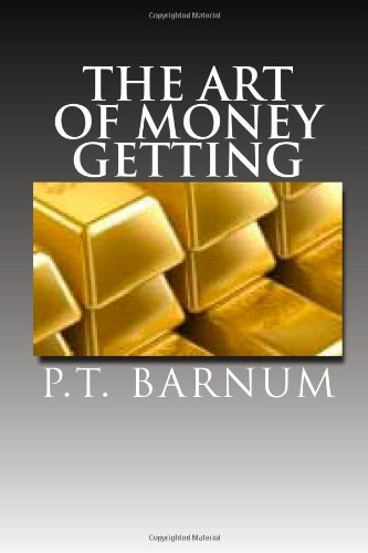 The Art of Money Getting: Golden Rules for Making Money (1463517408) by Barnum, P.T.; Publishers, /Myriad