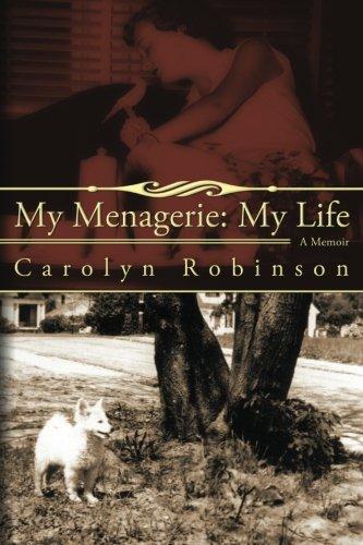 My Menagerie: My Life: Robinson, Carolyn