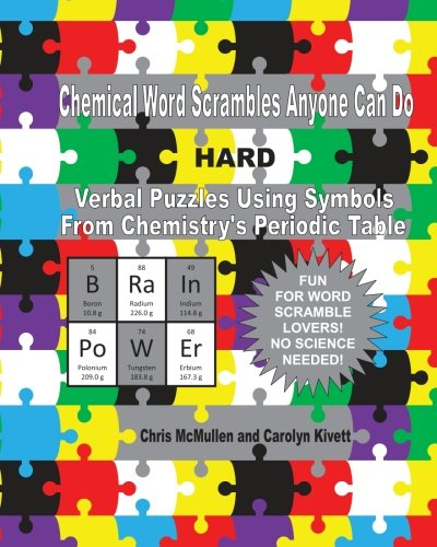Chemical Word Scrambles Anyone Can Do (Hard): Verbal Puzzles Using Symbols From Chemistry's ...