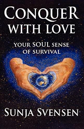 Conquer With Love: Your Soul Sense of Survival: Svensen, Sunja
