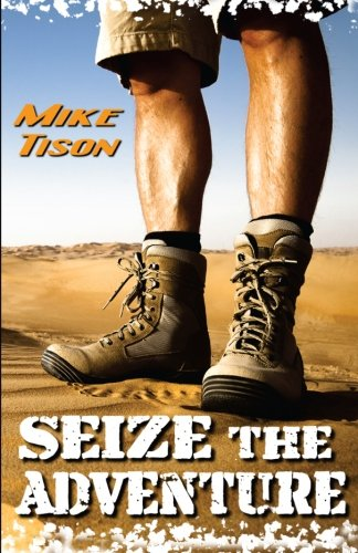 9781463518288: Seize The Adventure: Real-Life Adventure Fused with Spiritual Adrenaline