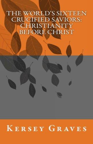 9781463518820: The World's Sixteen Crucified Saviors: Christianity before Christ