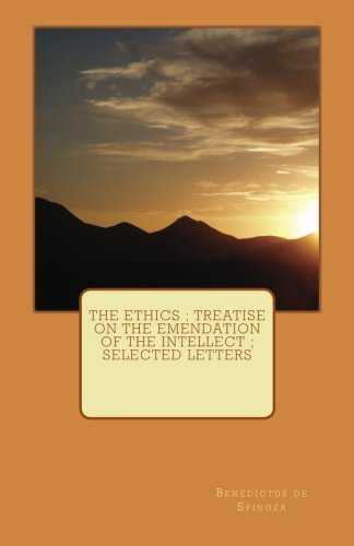 9781463519582: The Ethics ; Treatise on the Emendation of the Intellect ; Selected Letters