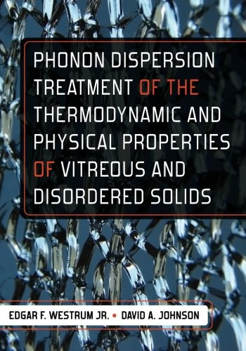 Phonon Dispersion Treatment of the Thermodynamic and Physical Properties of Vitreous and Disordered...