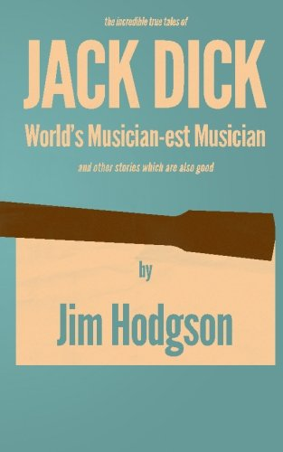 9781463522940: Jack Dick: The incredible true tales of the world's musician-est musician and other stories.