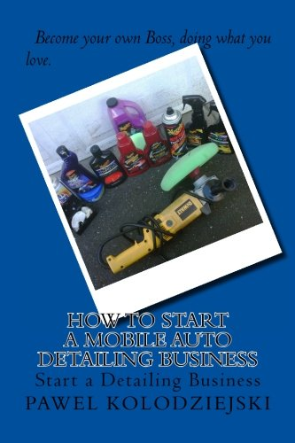9781463522957: How to start a Mobile Auto Detailing Business: Start a Detailing Business