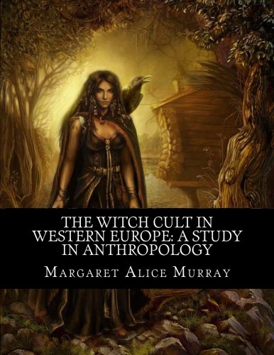 The Witch Cult in Western Europe: A: Murray, Margaret Alice