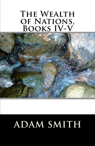 9781463524968: The Wealth of Nations, Books IV-V