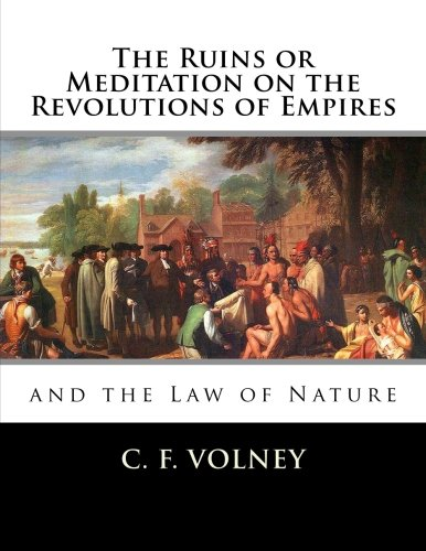 The Ruins or Meditation on the Revolutions of Empires:: And the Law of Nature: Volney, C. F.