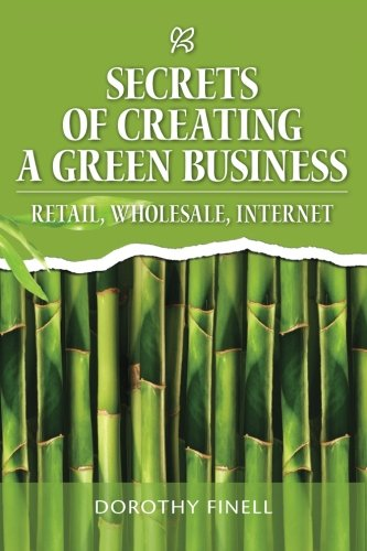 9781463526740: Secrets of Creating a Green Business: Retail, Wholesale, Internet