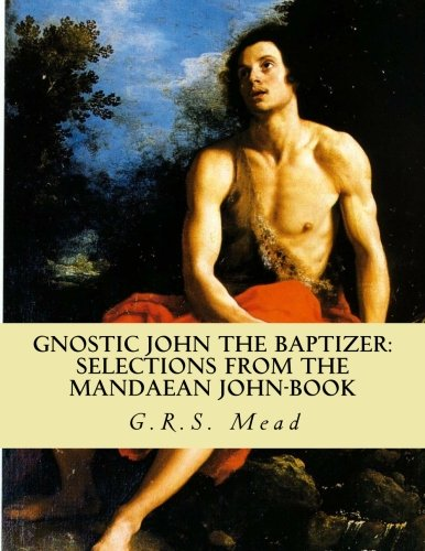 9781463528911: Gnostic John the Baptizer: Selections from the Mandaean John-Book