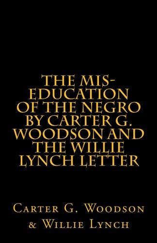 9781463529123: The Mis-Education of The Negro by Carter G. Woodson AND The Willie Lynch Letter: by Willie Lynch