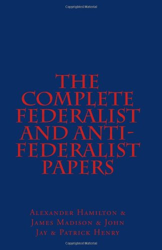 9781463529161: The Complete Federalist and Anti-Federalist Papers