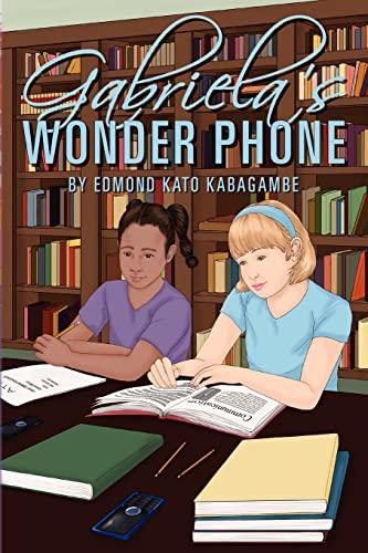 Gabriela s Wonder Phone (Paperback): Edmond Kato Kabagambe