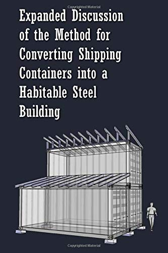 9781463532116: Expanded Discussion: of the Method for Converting Shipping Containers into a Habitable Steel Building