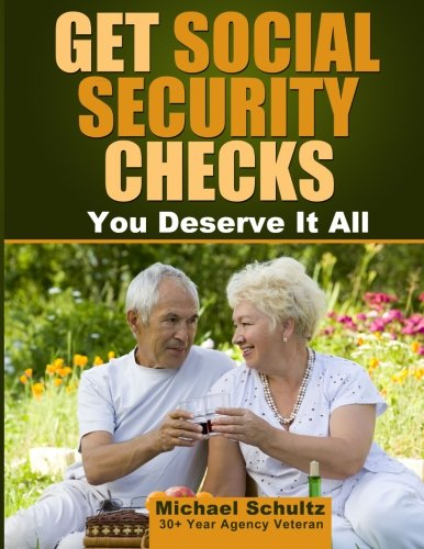 9781463532796: Get Social Security Checks: Everything You Need to File for Social Security Retirement, Disability, Medicare and Supplemental Security Income (SSI) ... the Most Money Due You as Fast as Possible