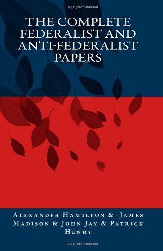 9781463533434: The Complete Federalist and Anti-Federalist Papers