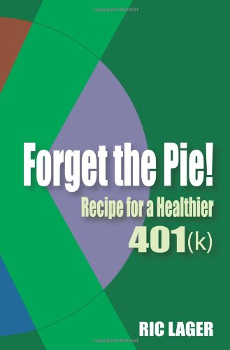 9781463534547: Forget the Pie: Recipe for a Healthier 401k
