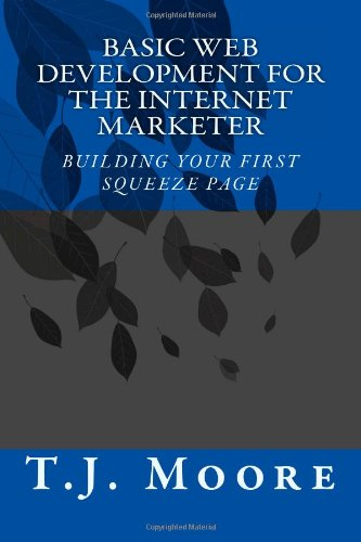 9781463535407: Basic Web Development For The Internet Marketer: Building You First Squeeze Page