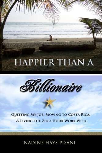 9781463536107: Happier Than a Billionaire: Quitting My Job, Moving to Costa Rica, and Living the Zero Hour Work Week