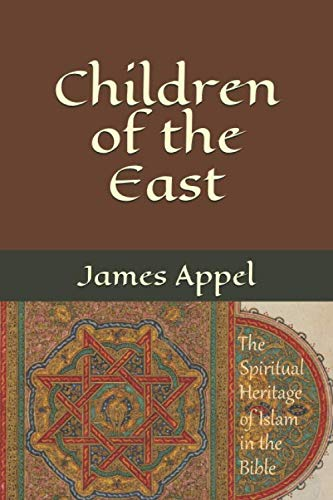 9781463536626: Children of the East: The Spiritual Heritage of Islam in the Bible