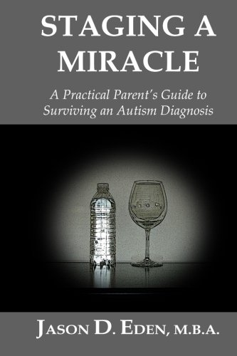 9781463537678: Staging a Miracle: A Practical Parent's Guide To Surviving an Autism Diagnosis