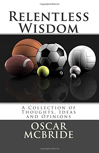 9781463539375: Relentless Wisdom: A Collection of Thoughts, Ideas and Opinions