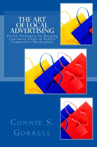 9781463549954: The Art of Local Advertising: Strategies for Keeping Customers Loyal in Today's Competitive Marketplace