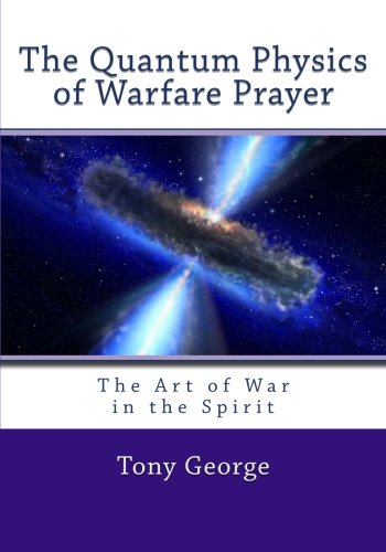9781463550950: The Quantum Physics of Warfare Prayer: The Art of War in the Spirit