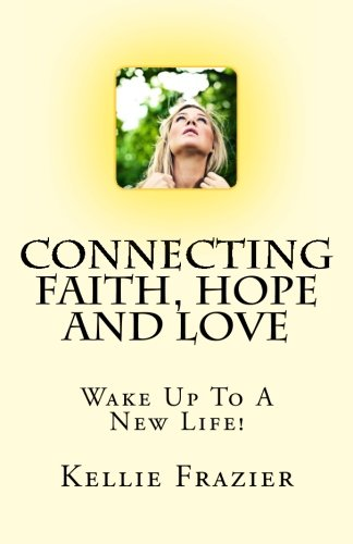 9781463553661: Connecting Faith, Hope and Love: Wake Up To A New Life