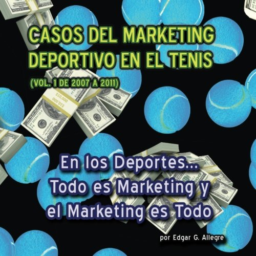 9781463554811: Casos de Éxito del Marketing Deportivo: En los Deportes. Todo es Marketing y el Marketing es Todo: Volume 1