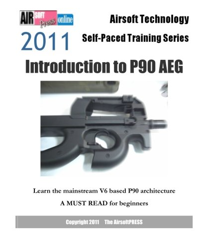 9781463555139: Airsoft Technology Self-Paced Training Series: Introduction to P90 AEG: Learn the mainstream V6 based P90 architecture