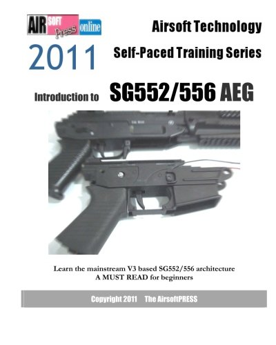 9781463555146: Airsoft Technology Self-Paced Training Series: Introduction to SG552/556 AEG: Learn the mainstream V3 based SG552/556 architecture