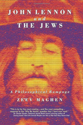 John Lennon and the Jews - Edition 2: A Philosophical Rampage: Maghen, Dr. Ze'ev