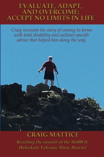 9781463558208: Evaluate, Adapt, And Overcome: Accept No Limits In Life: Craig recounts his story of coming to terms with total disability and outlines specific advice that helped him along the way.