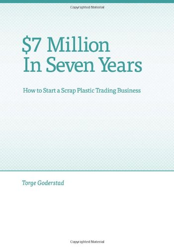 9781463558796: $7 Million in Seven Years: $7 Million in Seven Years: How to Start a Scrap Plastic Trading Business