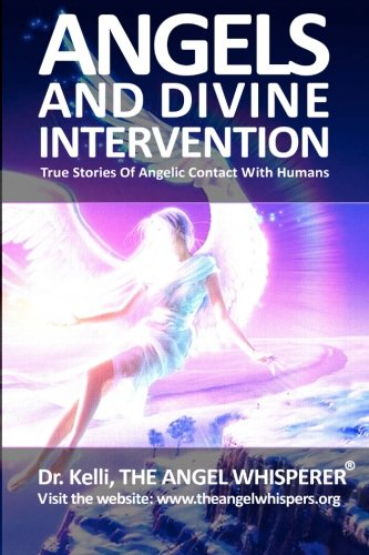 9781463559083: Angels and Divine Intervention: True Stories of Angelic Contact With Humans
