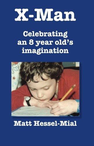 X-man: Celebrating an 8 year old's imagination: Hessel-Mial, Matt
