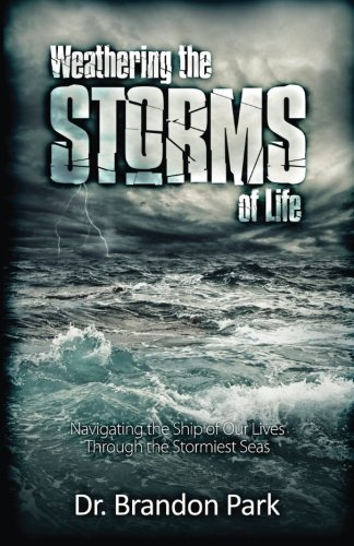 Weathering the Storms of Life: Navigating the Ship of Our Lives Through the Stormiest Seas: Park, ...