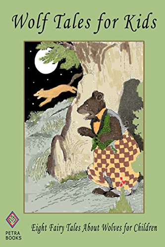Wolf Tales for Kids: Eight Fairy Tales About Wolves for Children (1463564058) by Burgess, Thornton W.; Mulock, Miss; Carrick, Valery