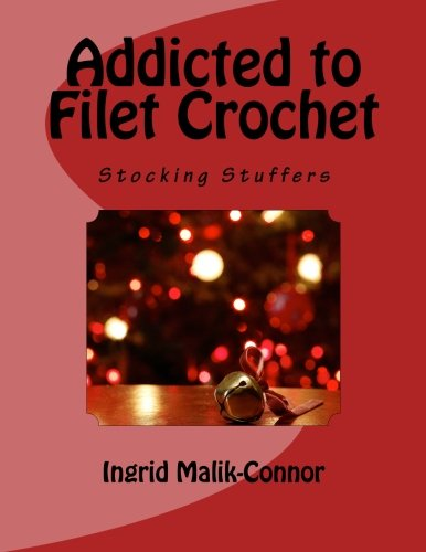 9781463564100: Addicted to Filet Crochet: Stocking Stuffers: Volume 6